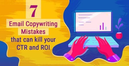 Know 7 Email Copywriting Mistakes That Can Kill Your CTR and ROI